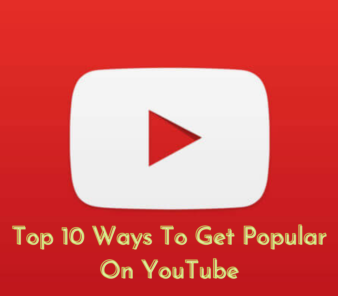 Top 10 Ways To Get Popular On YouTube