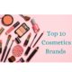 Top 10 Cosmetics Brands
