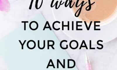 Top 10 Ways To Achieve Your Goals And Dreams