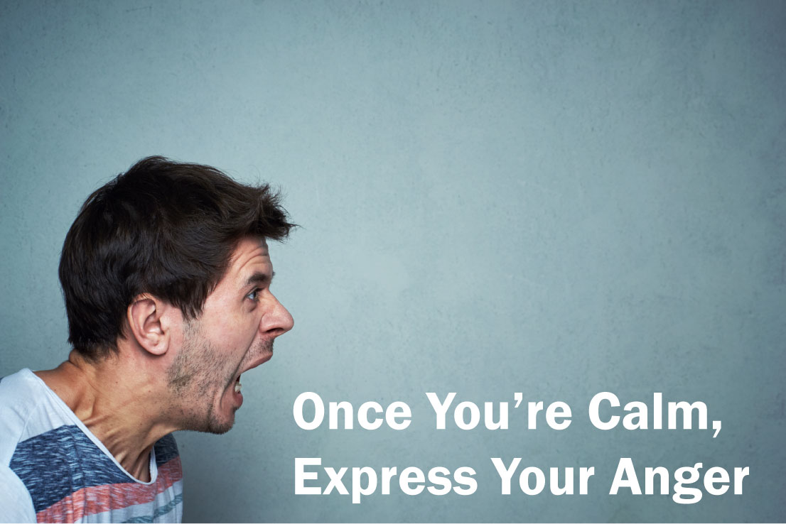 Once you're calm, express your anger