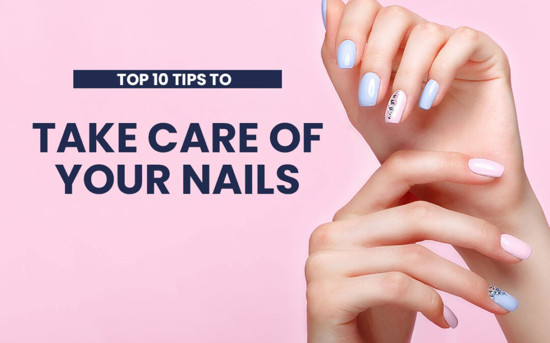 Top 10 Tips To Take Care Your Nails