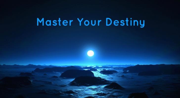 Master of your Destiny